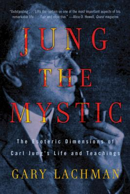 Jung the Mystic By Lachman, Gary